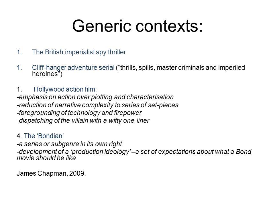 Generic contexts: 1.The British imperialist spy thriller 1.Cliff-hanger adventure serial ( thrills, spills, master criminals and imperiled heroines ) 1.