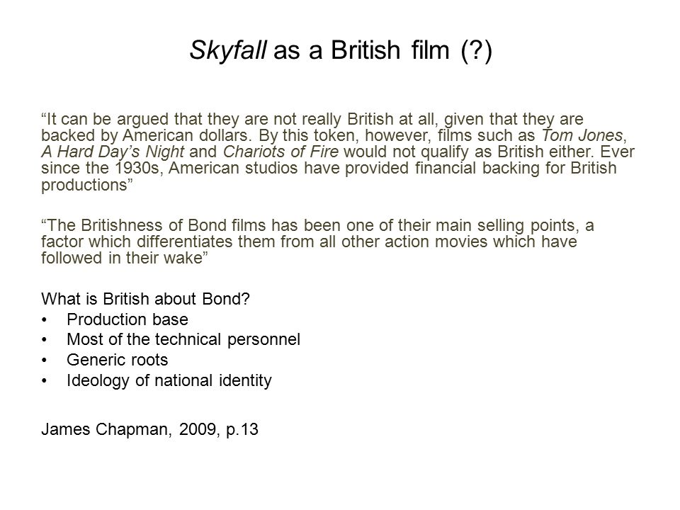 """Skyfall as a British film (?) """"It can be argued that they are not really British at all, given that they are backed by American dollars. By this token"""