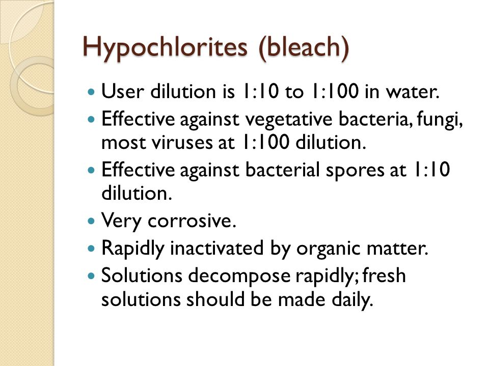 Hypochlorites (bleach) User dilution is 1:10 to 1:100 in water.