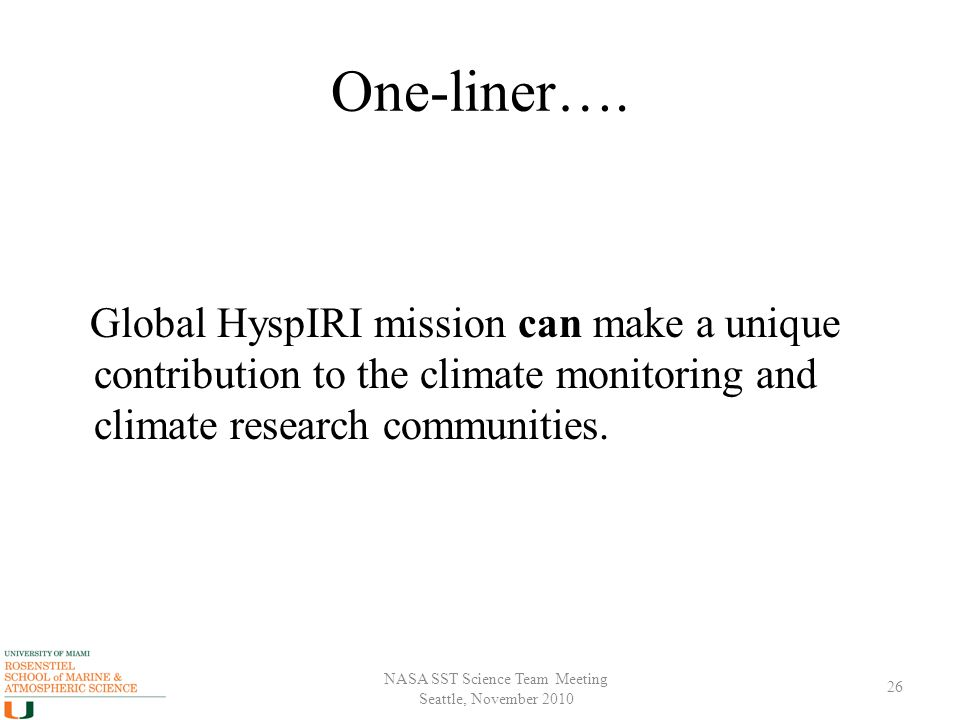 NASA SST Science Team Meeting Seattle, November 2010 One-liner…. Global HyspIRI mission can make a unique contribution to the climate monitoring and c