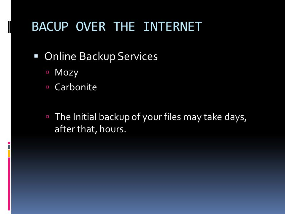  Online Backup Services  Mozy  Carbonite  The Initial backup of your files may take days, after that, hours.