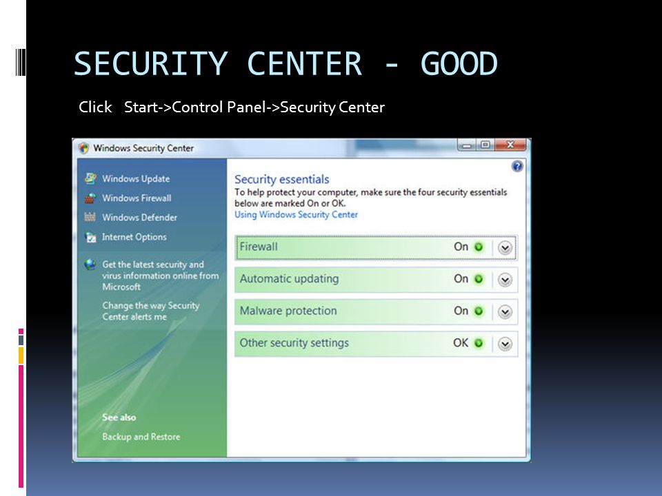 SECURITY CENTER - GOOD Click Start->Control Panel->Security Center