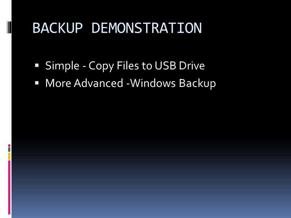 BACKUP DEMONSTRATION  Simple - Copy Files to USB Drive  More Advanced -Windows Backup