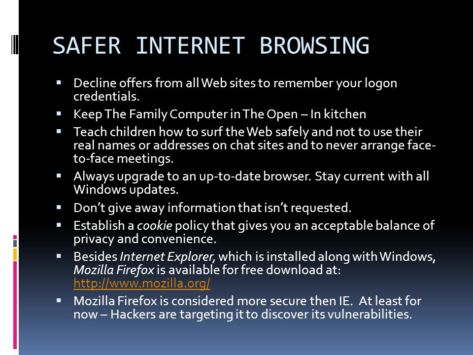 SAFER INTERNET BROWSING  Decline offers from all Web sites to remember your logon credentials.