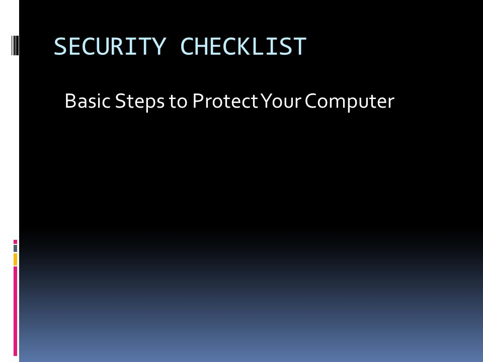 SECURITY CHECKLIST Basic Steps to Protect Your Computer