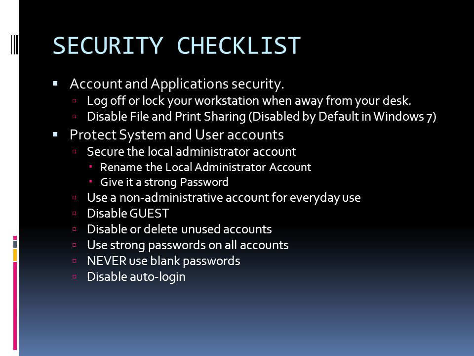  Account and Applications security.  Log off or lock your workstation when away from your desk.
