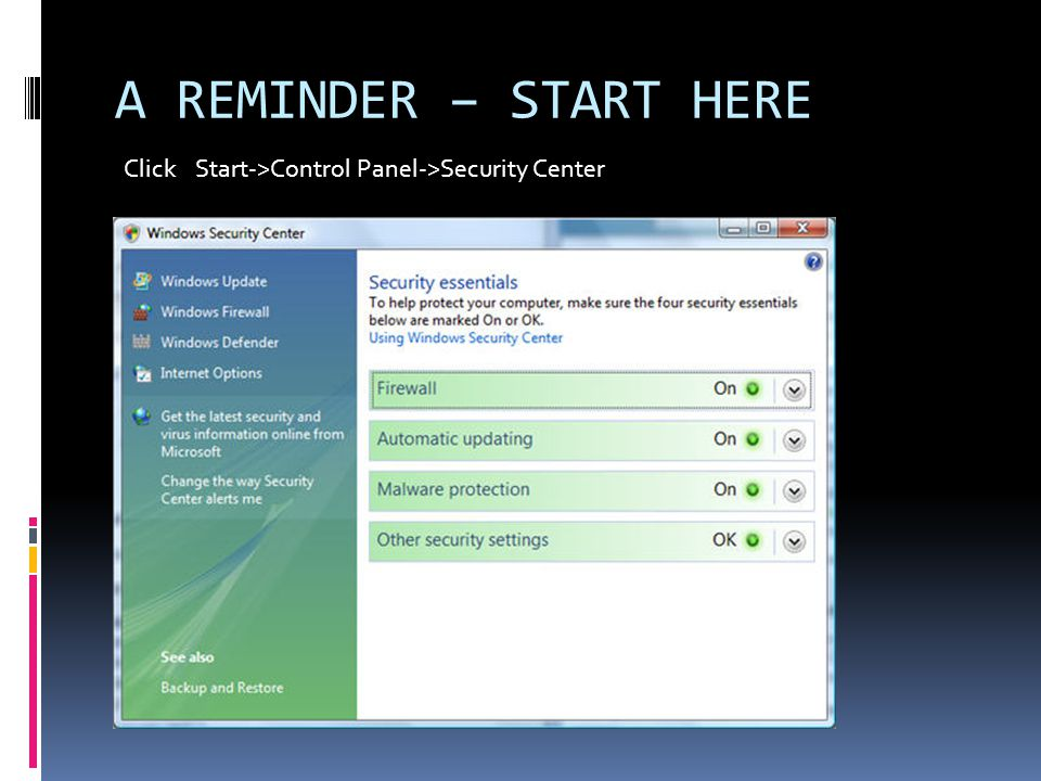 A REMINDER – START HERE Click Start->Control Panel->Security Center