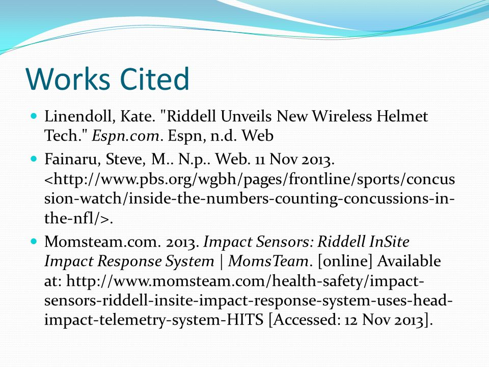 Works Cited Linendoll, Kate. Riddell Unveils New Wireless Helmet Tech. Espn.com.
