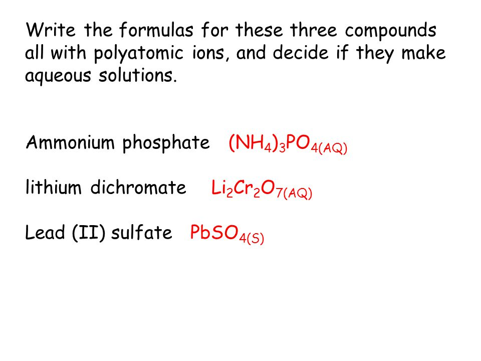 Write the formulas for these three compounds all with polyatomic ions, and decide if they make aqueous solutions.