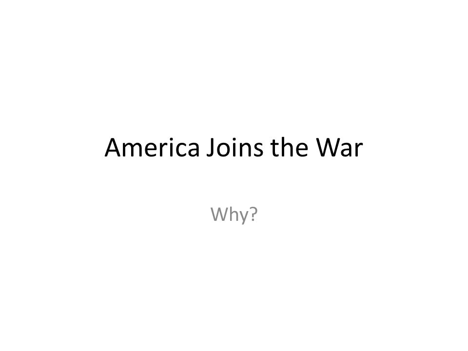 America Joins the War Why?