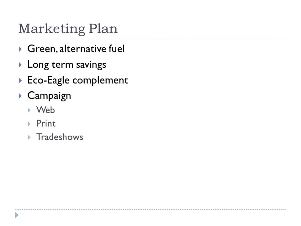 Marketing Plan  Green, alternative fuel  Long term savings  Eco-Eagle complement  Campaign  Web  Print  Tradeshows