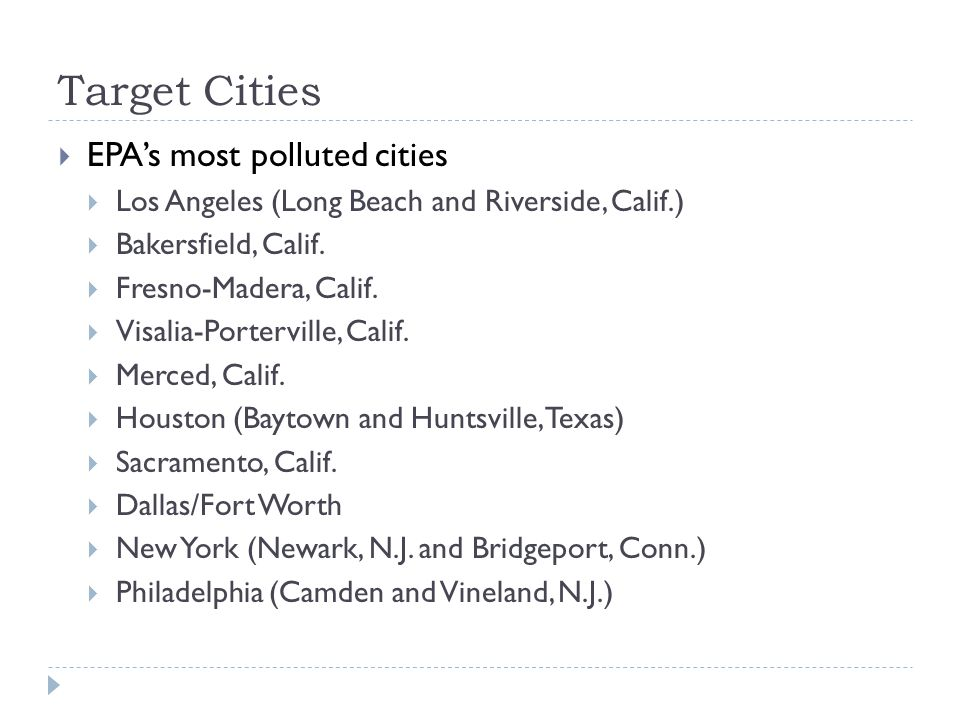 Target Cities  EPA's most polluted cities  Los Angeles (Long Beach and Riverside, Calif.)  Bakersfield, Calif.