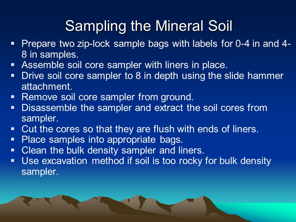 Sampling the Mineral Soil  Prepare two zip-lock sample bags with labels for 0-4 in and 4- 8 in samples.