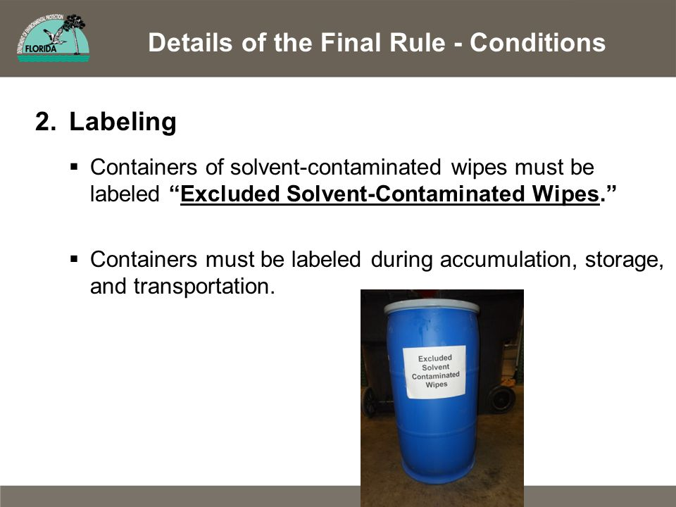 "Details of the Final Rule - Conditions 2.Labeling  Containers of solvent-contaminated wipes must be labeled ""Excluded Solvent-Contaminated Wipes."" "
