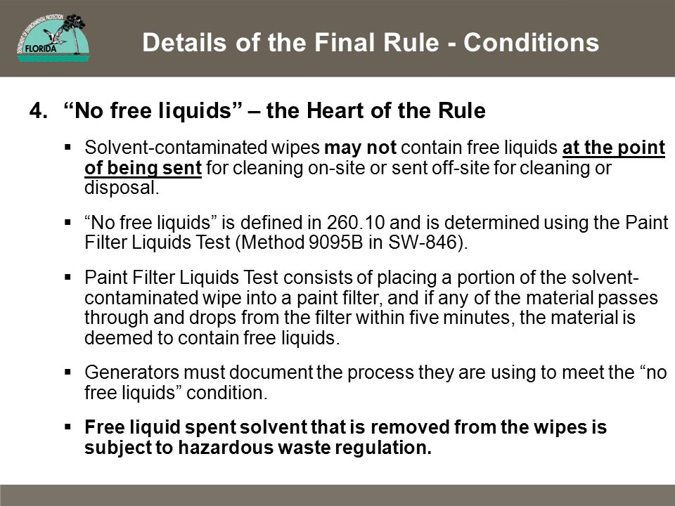 Details of the Final Rule - Conditions 4. No free liquids – the Heart of the Rule  Solvent-contaminated wipes may not contain free liquids at the point of being sent for cleaning on-site or sent off-site for cleaning or disposal.
