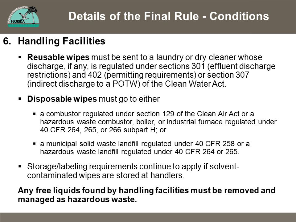 Details of the Final Rule - Conditions 6.Handling Facilities  Reusable wipes must be sent to a laundry or dry cleaner whose discharge, if any, is reg