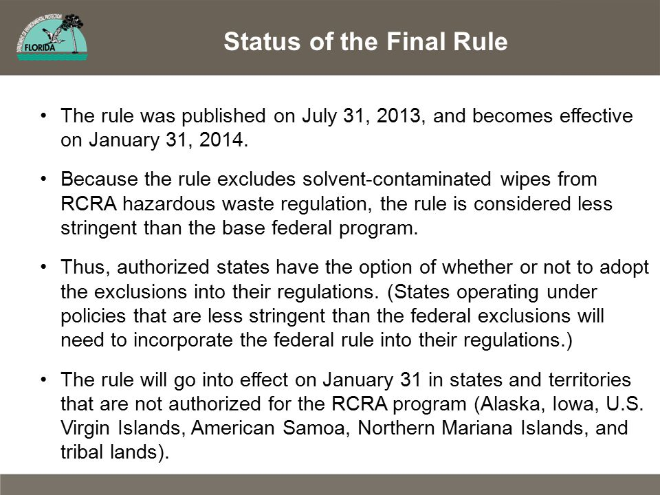 The rule was published on July 31, 2013, and becomes effective on January 31, 2014. Because the rule excludes solvent-contaminated wipes from RCRA haz