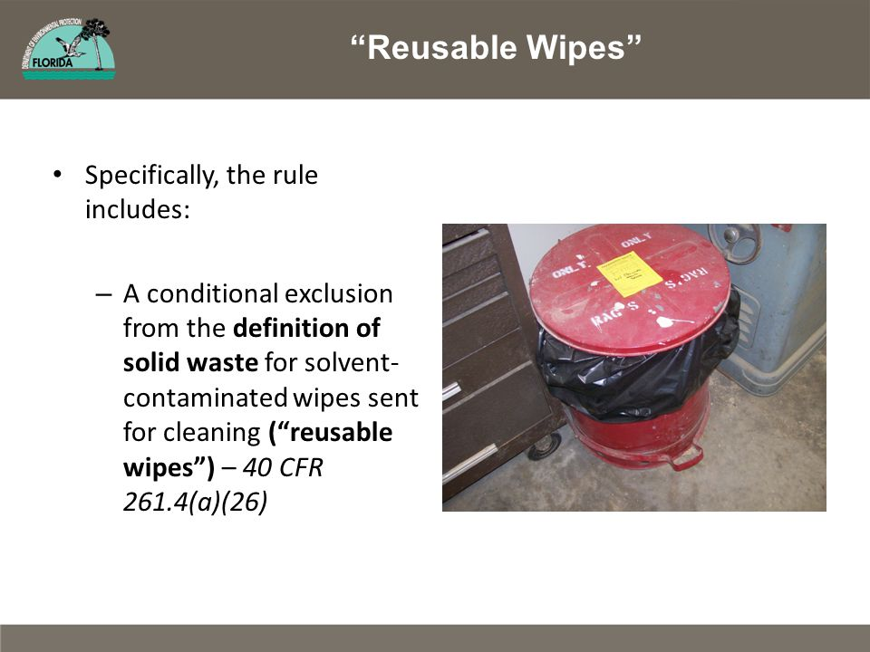 "Specifically, the rule includes: – A conditional exclusion from the definition of solid waste for solvent- contaminated wipes sent for cleaning (""reus"