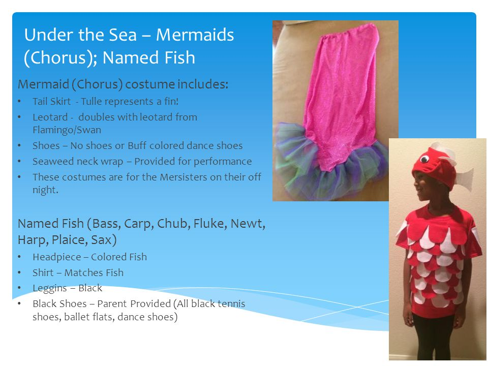Under the Sea – Mermaids (Chorus); Named Fish Mermaid (Chorus) costume includes: Tail Skirt - Tulle represents a fin.