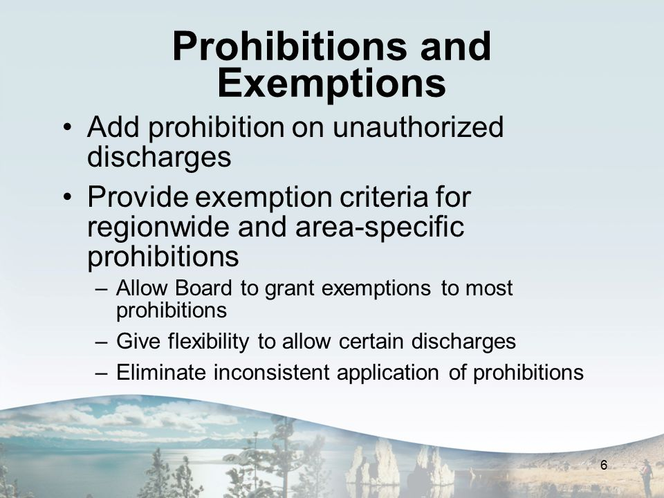 Prohibitions and Exemptions Add prohibition on unauthorized discharges Provide exemption criteria for regionwide and area-specific prohibitions –Allow