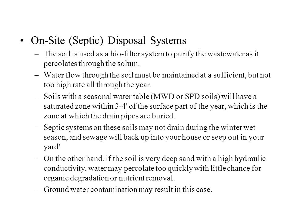 On-Site (Septic) Disposal Systems –The soil is used as a bio-filter system to purify the wastewater as it percolates through the solum. –Water flow th