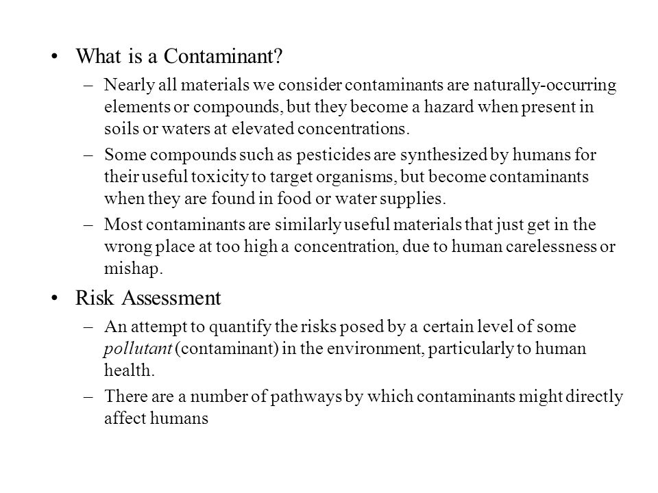 What is a Contaminant? –Nearly all materials we consider contaminants are naturally-occurring elements or compounds, but they become a hazard when pre