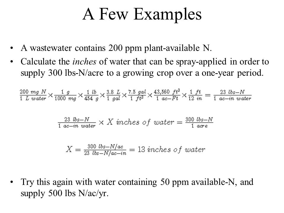 A Few Examples A wastewater contains 200 ppm plant-available N. Calculate the inches of water that can be spray-applied in order to supply 300 lbs-N/a