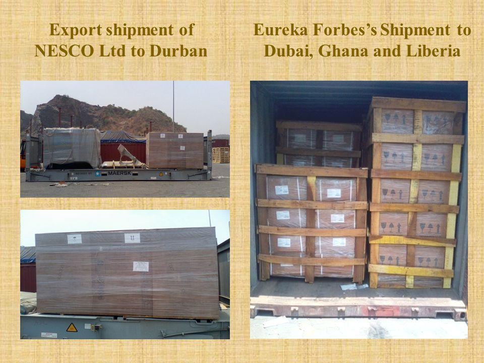 Export shipment of NESCO Ltd to Durban Eureka Forbes's Shipment to Dubai, Ghana and Liberia