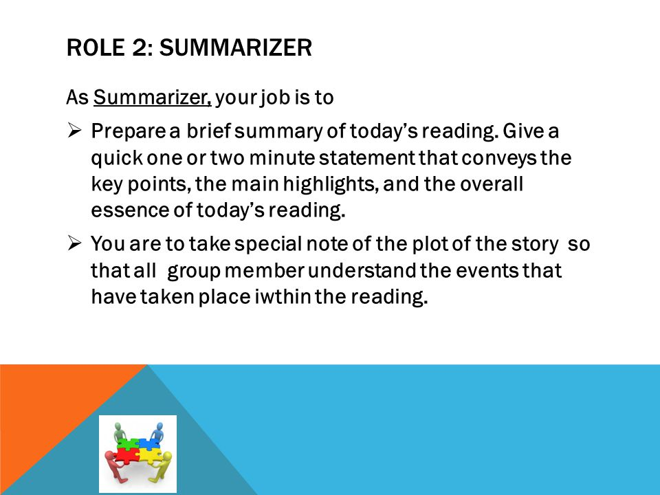 ROLE 2: SUMMARIZER As Summarizer, your job is to  Prepare a brief summary of today's reading.