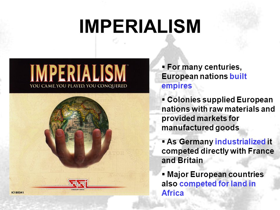 IMPERIALISM  For many centuries, European nations built empires  Colonies supplied European nations with raw materials and provided markets for manu