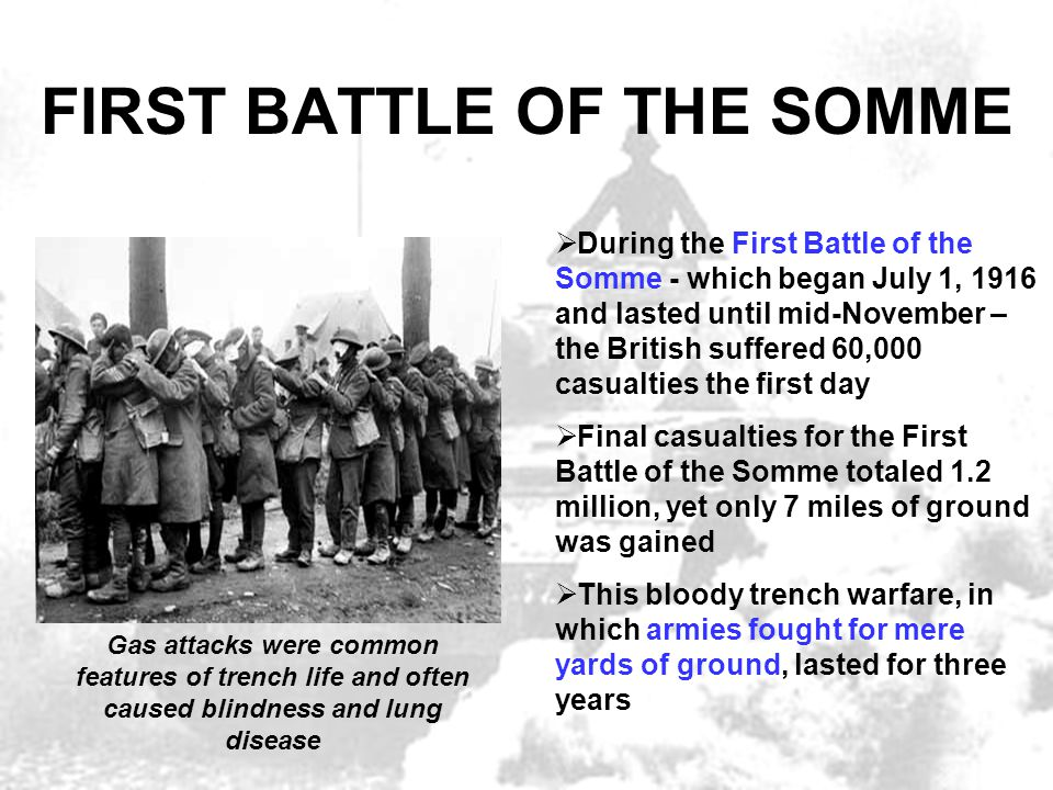 FIRST BATTLE OF THE SOMME  During the First Battle of the Somme - which began July 1, 1916 and lasted until mid-November – the British suffered 60,00