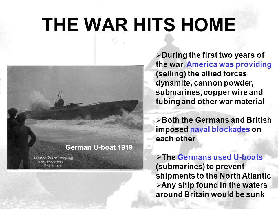 THE WAR HITS HOME  During the first two years of the war, America was providing (selling) the allied forces dynamite, cannon powder, submarines, copp