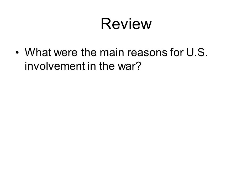 Review What were the main reasons for U.S. involvement in the war?