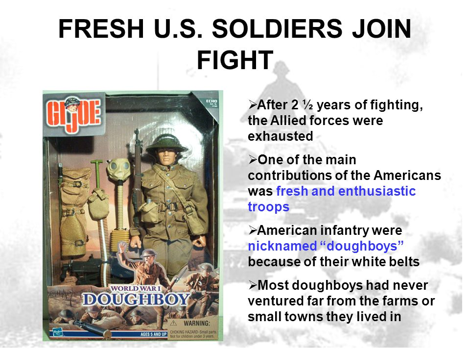 FRESH U.S. SOLDIERS JOIN FIGHT  After 2 ½ years of fighting, the Allied forces were exhausted  One of the main contributions of the Americans was fr