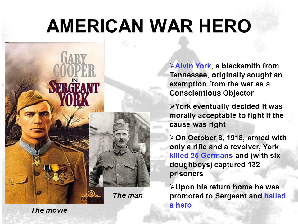 AMERICAN WAR HERO  Alvin York, a blacksmith from Tennessee, originally sought an exemption from the war as a Conscientious Objector  York eventually