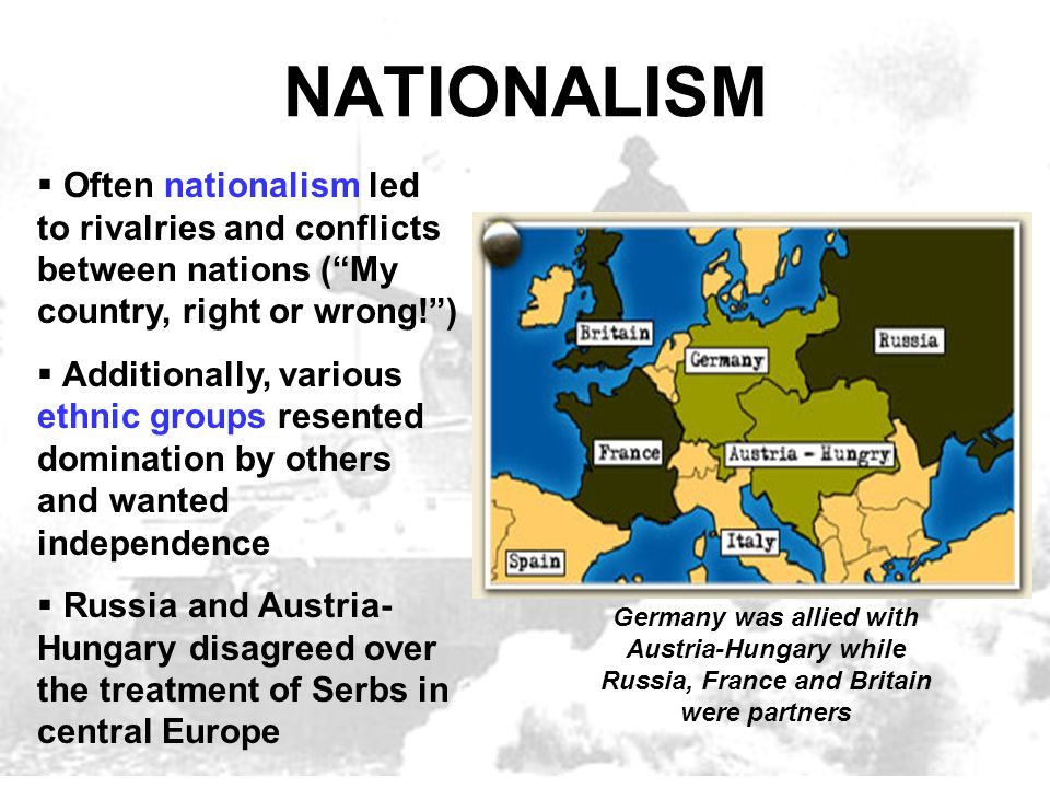 """NATIONALISM  Often nationalism led to rivalries and conflicts between nations (""""My country, right or wrong!"""")  Additionally, various ethnic groups r"""