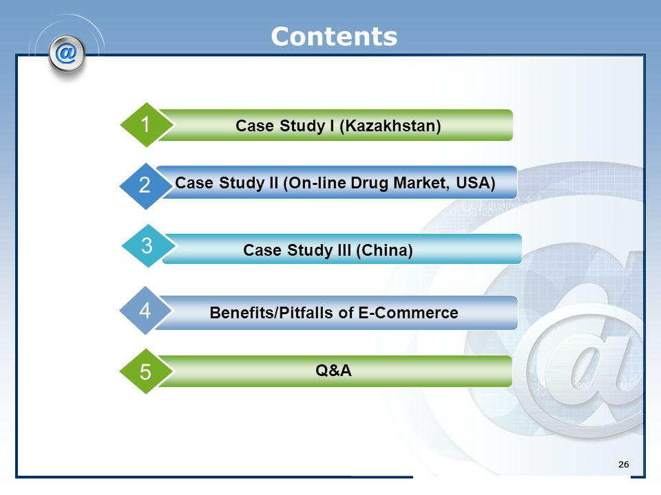 26 Contents 1 Case Study I (Kazakhstan) 2 Case Study II (On-line Drug Market, USA) 3 Benefits/Pitfalls of E-Commerce Case Study III (China) 4 1 5 Q&A 26