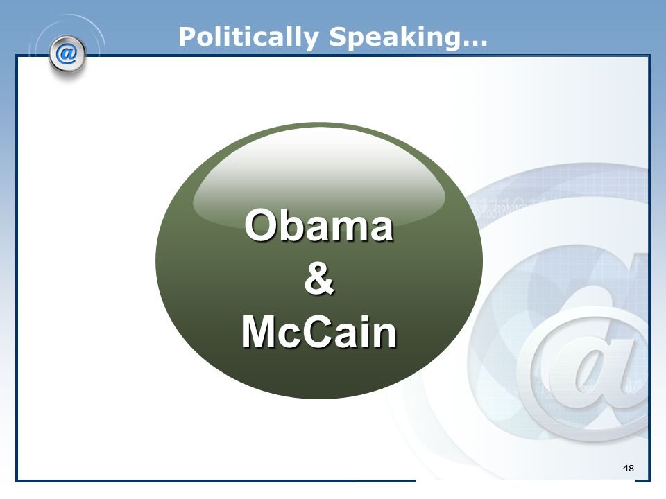 48 Politically Speaking… Obama&McCain 48