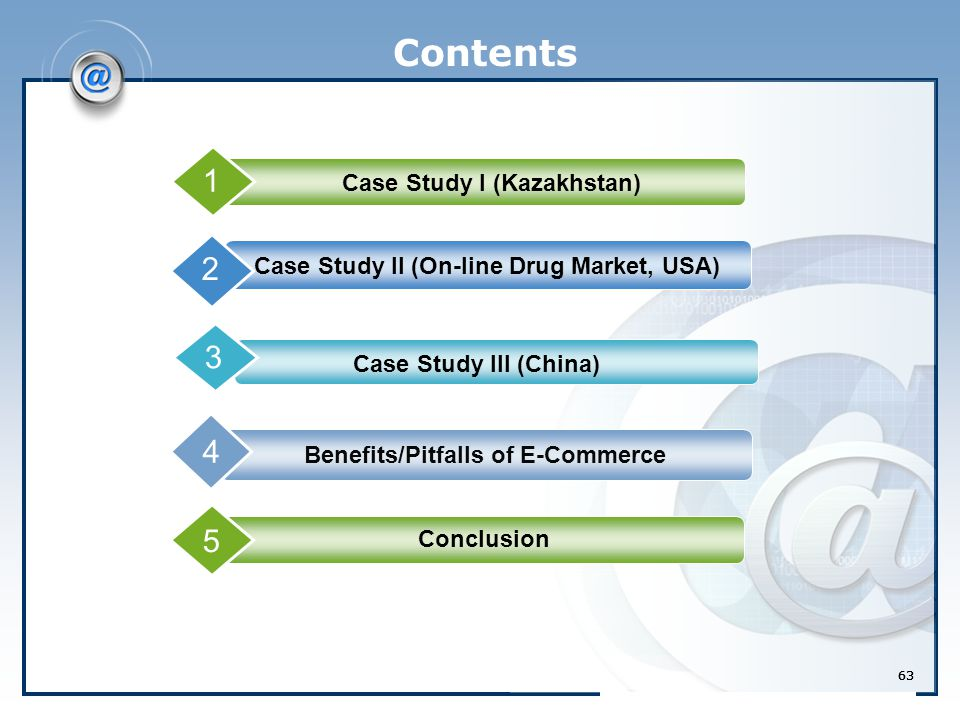 63 Contents 1 Case Study I (Kazakhstan) 2 Case Study II (On-line Drug Market, USA) 3 Benefits/Pitfalls of E-Commerce Case Study III (China) 4 1 5 Conclusion 63