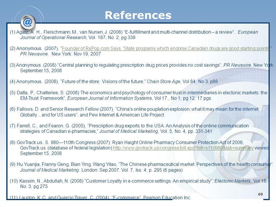 "69 References (1) Agatz, A. H., Fleischmann, M., van Nunen, J. (2008) ""E-fulfillment and multi-channel distribution – a review"". European Journal of O"