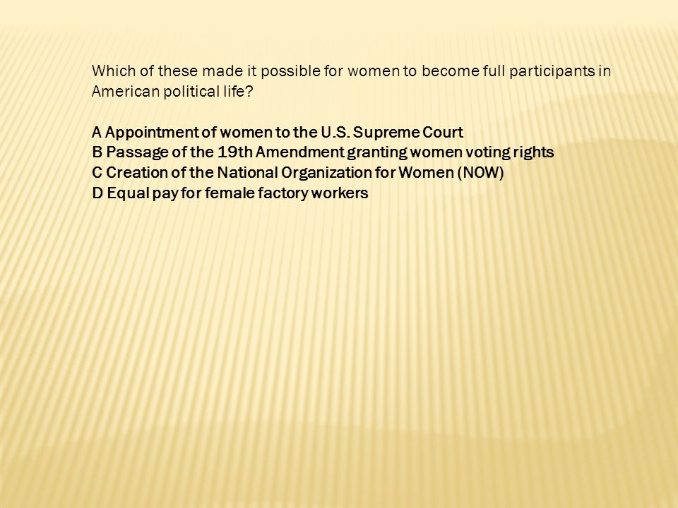 Which of these made it possible for women to become full participants in American political life? A Appointment of women to the U.S. Supreme Court B P