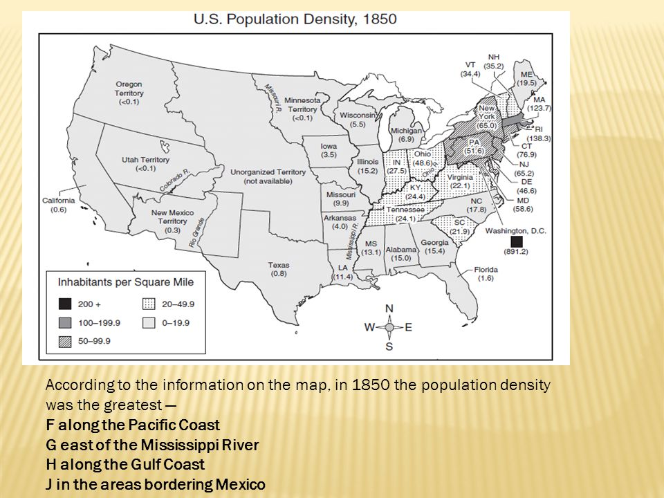 According to the information on the map, in 1850 the population density was the greatest — F along the Pacific Coast G east of the Mississippi River H