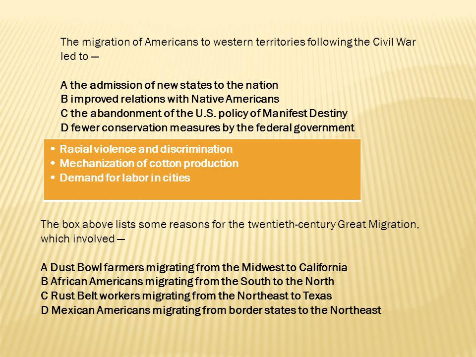 The migration of Americans to western territories following the Civil War led to — A the admission of new states to the nation B improved relations wi