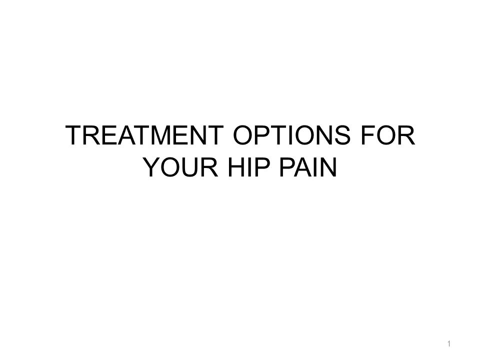 TREATMENT OPTIONS FOR YOUR HIP PAIN 1
