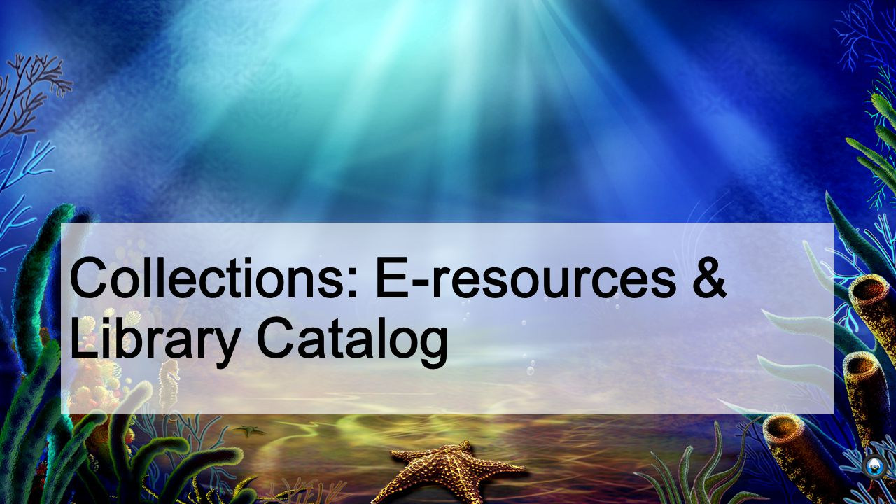 Collections: E-resources & Library Catalog