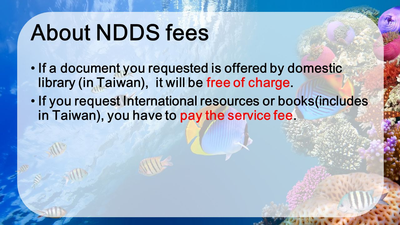 About NDDS fees If a document you requested is offered by domestic library (in Taiwan), it will be free of charge. If you request International resour