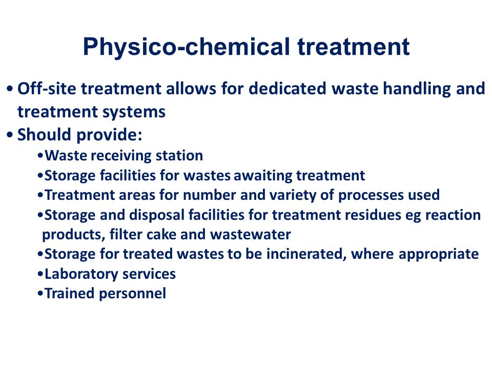 Treatment residues All physico-chemical treatment processes generate residues which may: be hazardous wastes themselves be more concentrated than original waste be suitable for recycling require further treatment need to be landfilled Sludge from physico- chemical treatment after pressing Source: Safe hazardous waste management systems 2002 ISWA