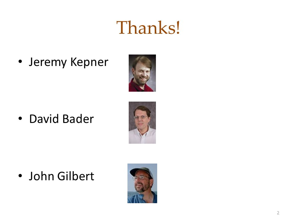 Thanks! Jeremy Kepner David Bader John Gilbert 2