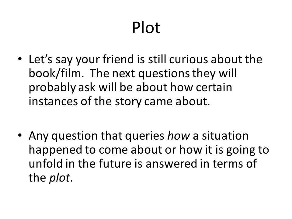 Plot Let's say your friend is still curious about the book/film.