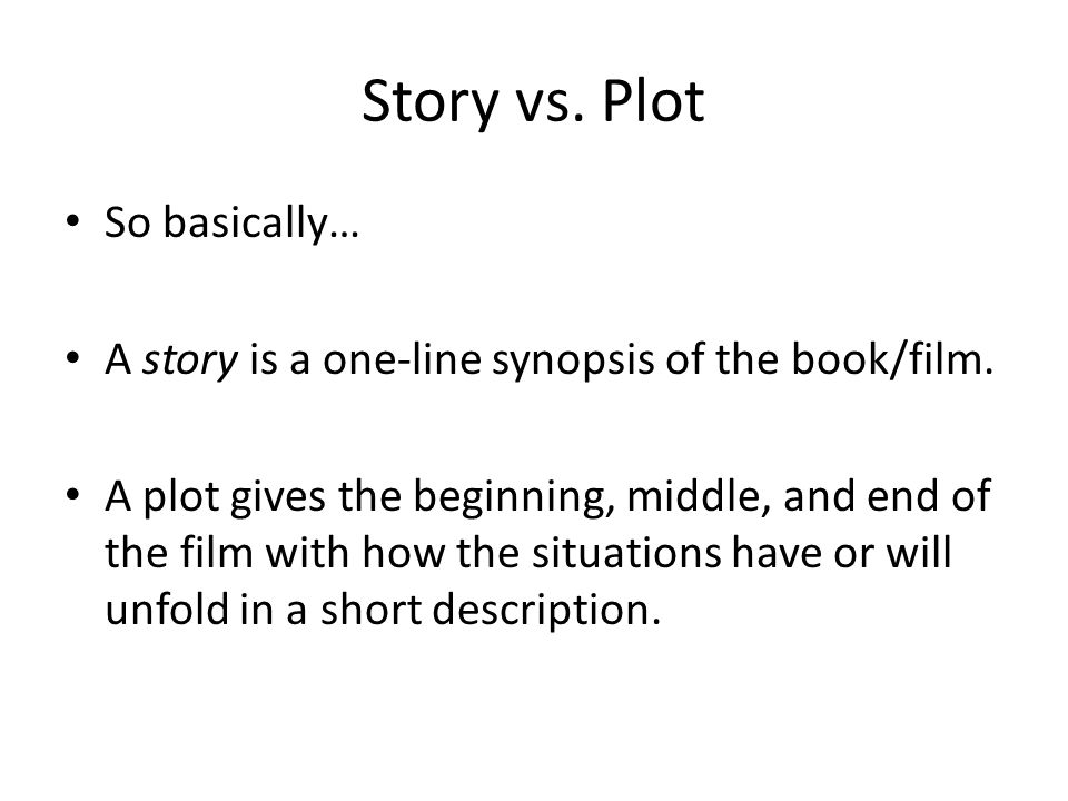Story vs. Plot So basically… A story is a one-line synopsis of the book/film.